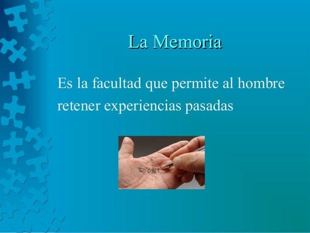 La MemoriaLa Memoria Es la facultad que permite al hombre retener experiencias pasadas