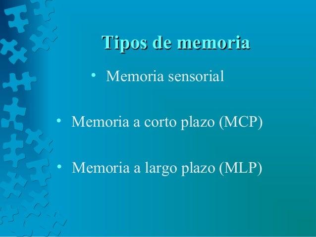 Tipos de memoriaTipos de memoria • Memoria sensorial • Memoria a corto plazo (MCP) • Memoria a largo plazo (MLP)