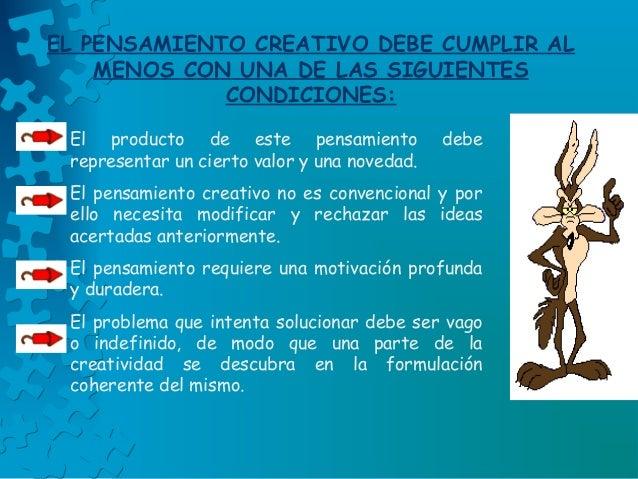 EL PENSAMIENTO CREATIVO DEBE CUMPLIR AL MENOS CON UNA DE LAS SIGUIENTES CONDICIONES: El producto de este pensamiento debe ...