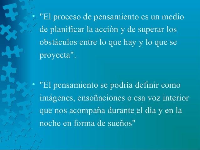 """• """"El proceso de pensamiento es un medio de planificar la acción y de superar los obstáculos entre lo que hay y lo que se ..."""