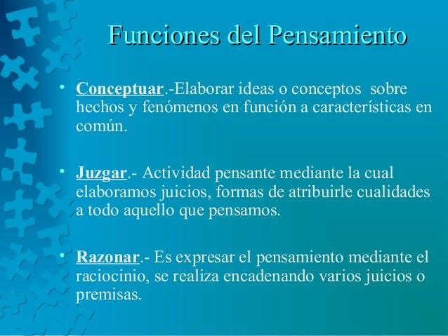 Funciones del PensamientoFunciones del Pensamiento • Conceptuar.-Elaborar ideas o conceptos sobre hechos y fenómenos en fu...