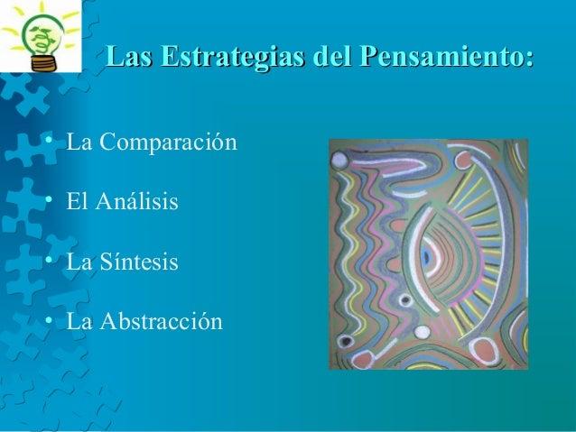 Las Estrategias del Pensamiento:Las Estrategias del Pensamiento: • La Comparación • El Análisis • La Síntesis • La Abstrac...