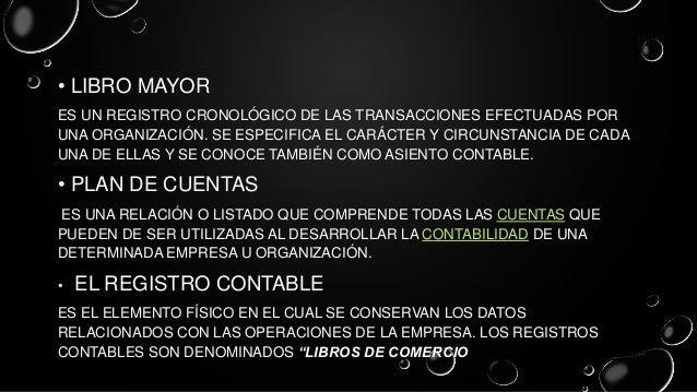 • LIBRO MAYOR ES UN REGISTRO CRONOLÓGICO DE LAS TRANSACCIONES EFECTUADAS POR UNA ORGANIZACIÓN. SE ESPECIFICA EL CARÁCTER Y...