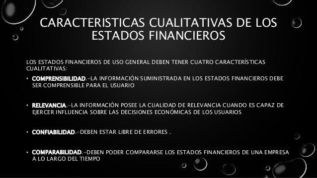 CARACTERISTICAS CUALITATIVAS DE LOS ESTADOS FINANCIEROS LOS ESTADOS FINANCIEROS DE USO GENERAL DEBEN TENER CUATRO CARACTER...