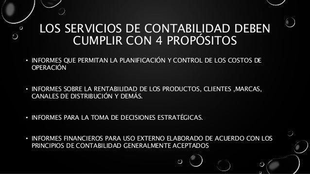 LOS SERVICIOS DE CONTABILIDAD DEBEN CUMPLIR CON 4 PROPÓSITOS • INFORMES QUE PERMITAN LA PLANIFICACIÓN Y CONTROL DE LOS COS...