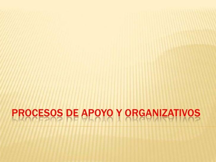 PROCESOS DE APOYO Y ORGANIZATIVOS