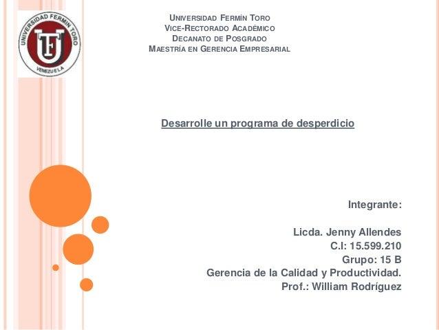 UNIVERSIDAD FERMÍN TORO VICE-RECTORADO ACADÉMICO DECANATO DE POSGRADO MAESTRÍA EN GERENCIA EMPRESARIAL Desarrolle un progr...