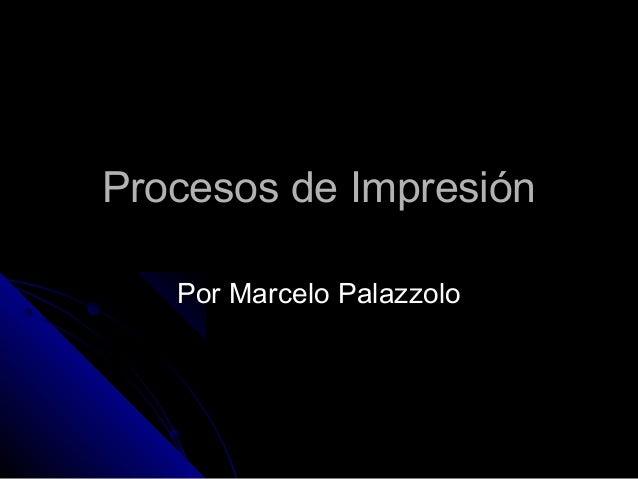 Procesos de Impresión   Por Marcelo Palazzolo