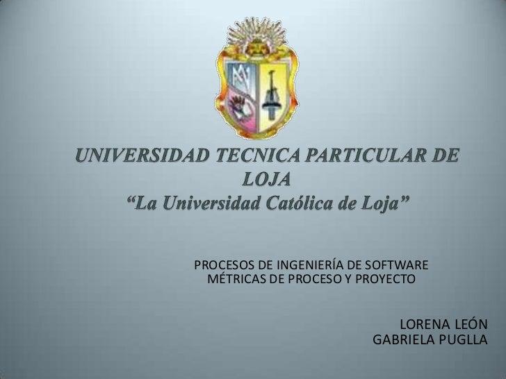 PROCESOS DE INGENIERÍA DE SOFTWARE   MÉTRICAS DE PROCESO Y PROYECTO                               LORENA LEÓN             ...