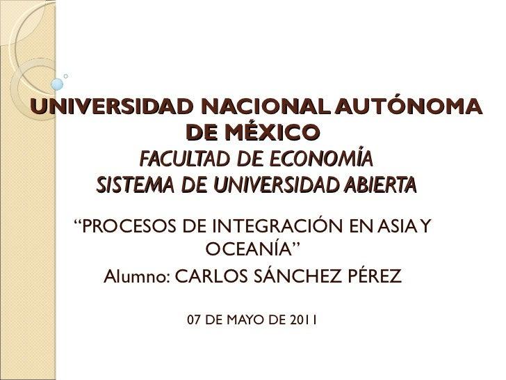 """UNIVERSIDAD NACIONAL AUTÓNOMA DE MÉXICO  FACULTAD DE ECONOMÍA SISTEMA DE UNIVERSIDAD ABIERTA """" PROCESOS DE INTEGRACIÓN EN ..."""
