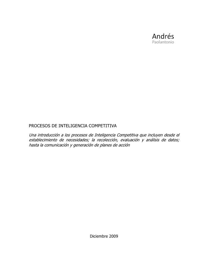 PROCESOS DE INTELIGENCIA COMPETITIVA  Una introducción a los procesos de Inteligencia Competitiva que incluyen desde el es...