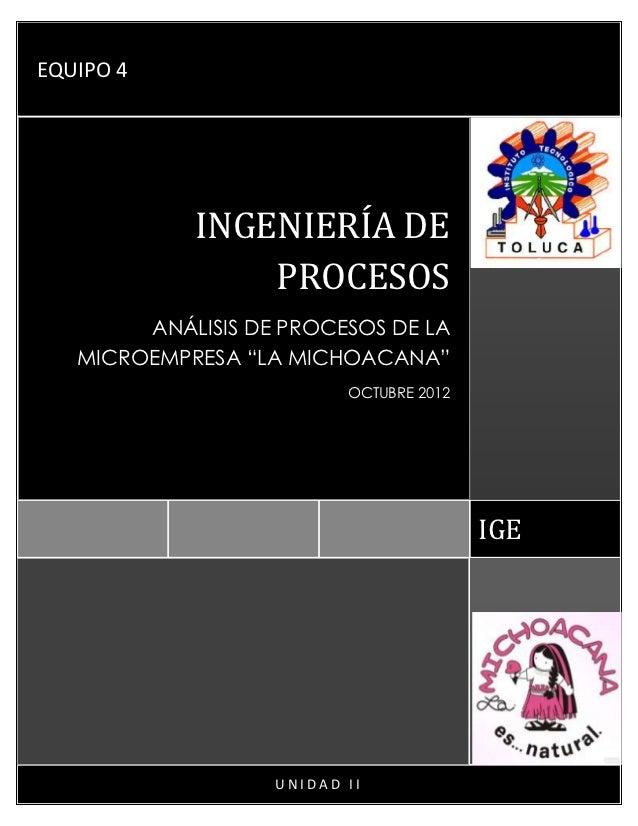"""EQUIPO 4            INGENIERÍA DE                PROCESOS        ANÁLISIS DE PROCESOS DE LA   MICROEMPRESA """"LA MICHOACANA""""..."""