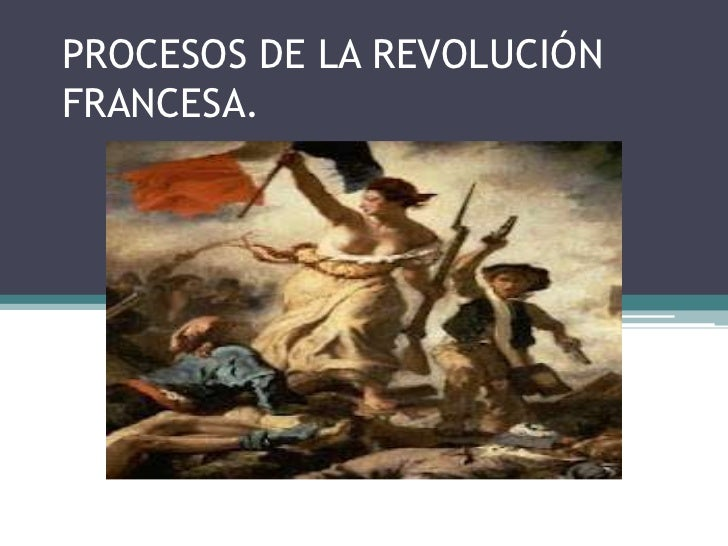 PROCESOS DE LA REVOLUCIÓNFRANCESA.