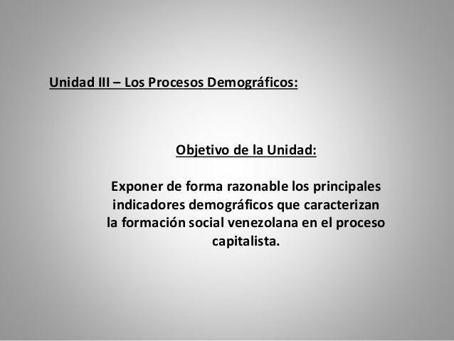 Objetivo de la Unidad: Exponer de forma razonable los principales indicadores demográficos que caracterizan la formación s...