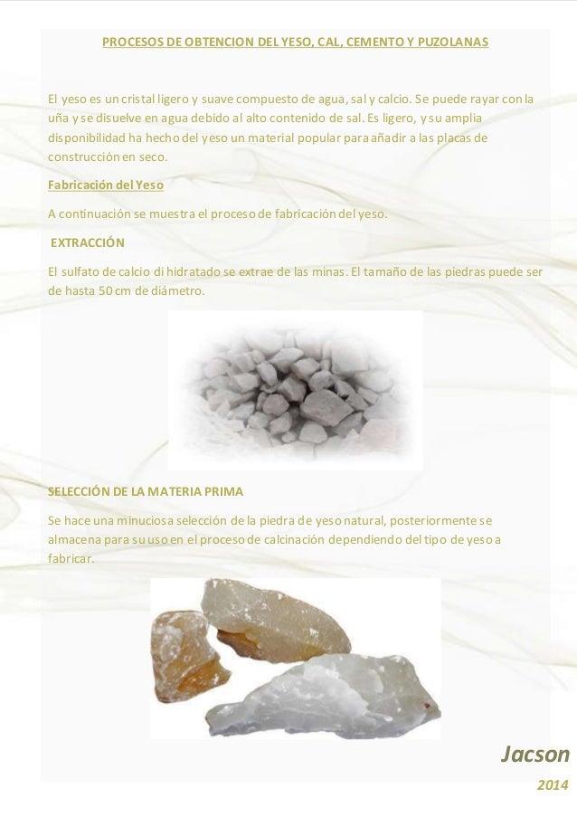 PROCESOS DE OBTENCION DEL YESO, CAL, CEMENTO Y PUZOLANAS  El yeso es un cristal ligero y suave compuesto de agua, sal y ca...