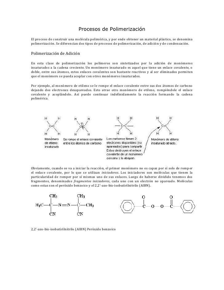 Procesos de PolimerizaciónEl proceso de construir una molécula polimérica, y por ende obtener un material plástico, se den...