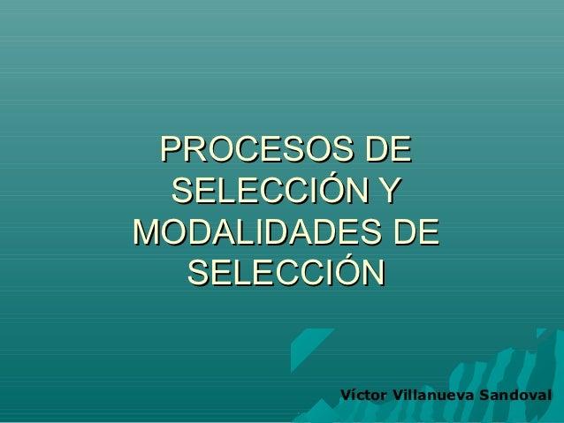 PROCESOS DE SELECCIÓN YMODALIDADES DE  SELECCIÓN         Víctor Villanueva Sandoval