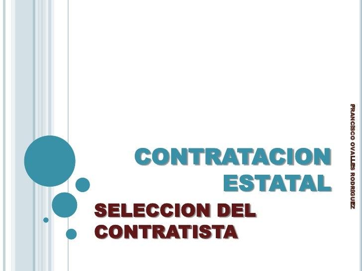 CONTRATACION ESTATAL<br />SELECCION DEL CONTRATISTA<br />FRANCISCO OVALLES RODRIGUEZ<br />
