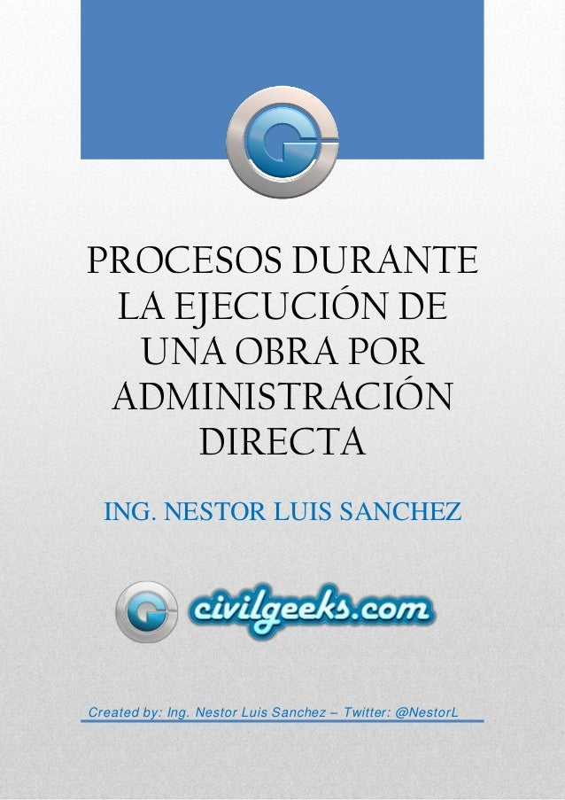 PROCESOS DURANTE LA EJECUCIÓN DE UNA OBRA POR ADMINISTRACIÓN DIRECTA ING. NESTOR LUIS SANCHEZ Created by: Ing. Nestor Luis...