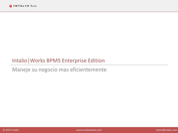Intalio Works BPMS Enterprise Edition<br />Maneje su negocio mas eficientemente<br />