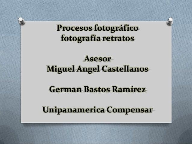 Procesos fotográfico fotografía retratos Asesor Miguel Angel Castellanos German Bastos Ramírez Unipanamerica Compensar