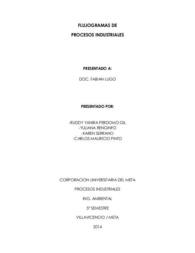 FLUJOGRAMAS DE  PROCESOS INDUSTRIALES  PRESENTADO A:  DOC. FABIAN LUGO  PRESENTADO POR:  -RUDDY YANIRA PERDOMO GIL  -YULIA...