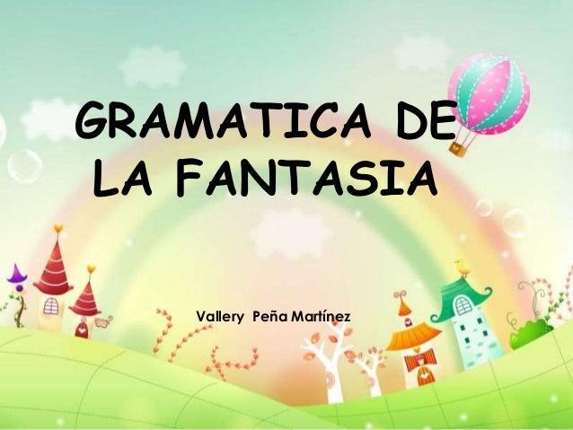 GRAMATICA DE LA FANTASIA Vallery Peña Martínez