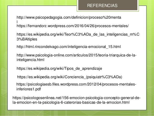 REFERENCIAS http://www.psicopedagogia.com/definicion/proceso%20menta l https://fernandorz.wordpress.com/2016/04/26/proceso...