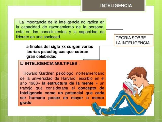 INTELIGENCIA La importancia de la inteligencia no radica en la capacidad de razonamiento de la persona, esta en los conoci...