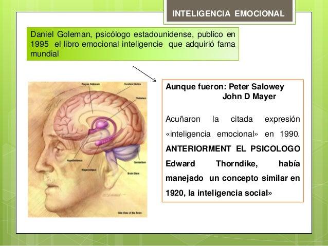 INTELIGENCIA EMOCIONAL Daniel Goleman, psicólogo estadounidense, publico en 1995 el libro emocional inteligencie que adqui...