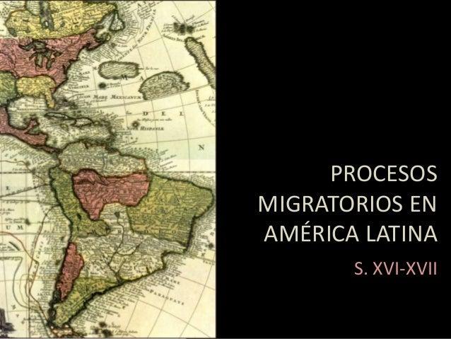 PROCESOS MIGRATORIOS EN AMÉRICA LATINA S. XVI-XVII