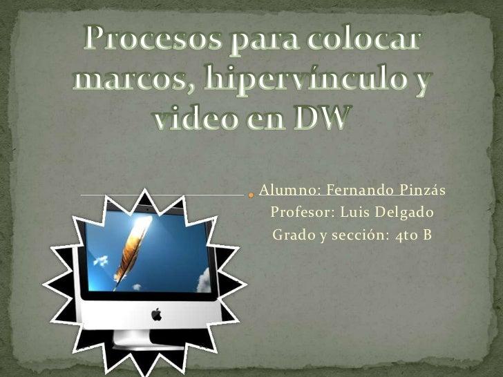 Alumno: Fernando Pinzás Profesor: Luis Delgado Grado y sección: 4to B