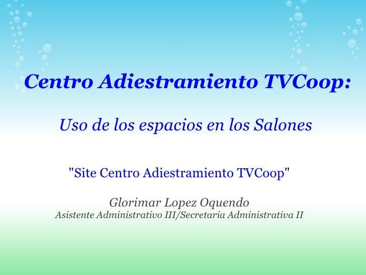 """Centro Adiestramiento TVCoop:   Uso de los espacios en los Salones """"Site Centro Adiestramiento TVCoop"""" Glorima..."""