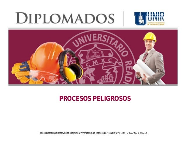 """PROCESOS PELIGROSOS Todo los Derechos Reservados. Instituto Universitario de Tecnología """"Readic"""" UNIR. Rif J-30001989-6 ® ..."""