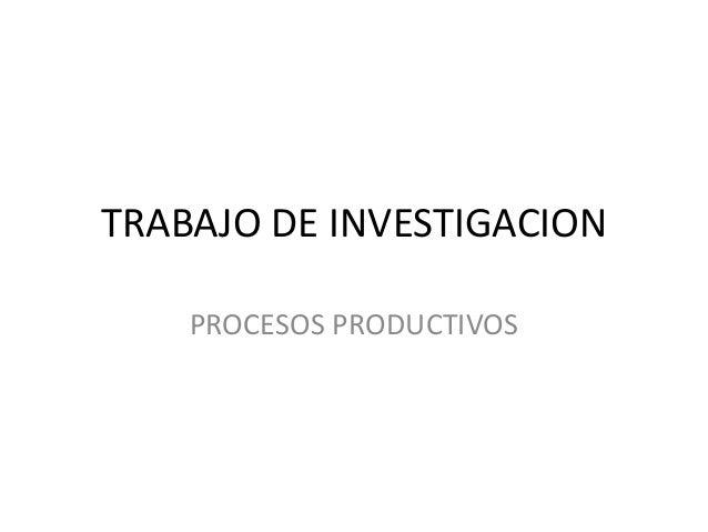 TRABAJO DE INVESTIGACION PROCESOS PRODUCTIVOS