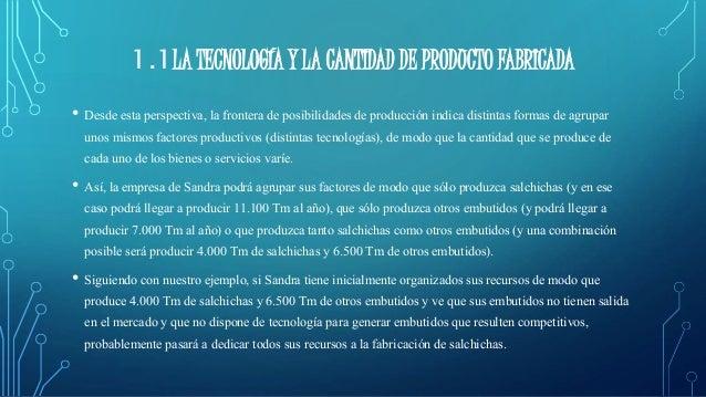 1.1LA TECNOLOGÍA Y LA CANTIDAD DE PRODUCTO FABRICADA  • Desde esta perspectiva, la frontera de posibilidades de producción...