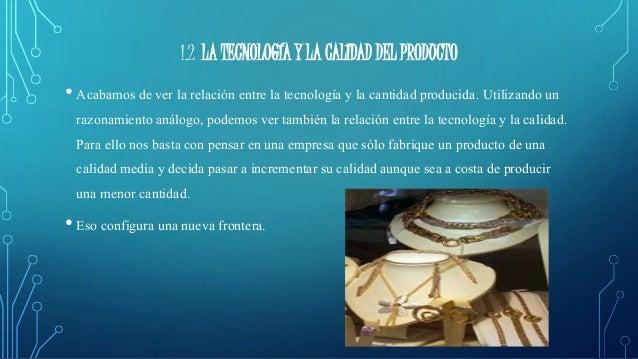 1.2 LA TECNOLOGÍA Y LA CALIDAD DEL PRODUCTO  • Acabamos de ver la relación entre la tecnología y la cantidad producida. Ut...