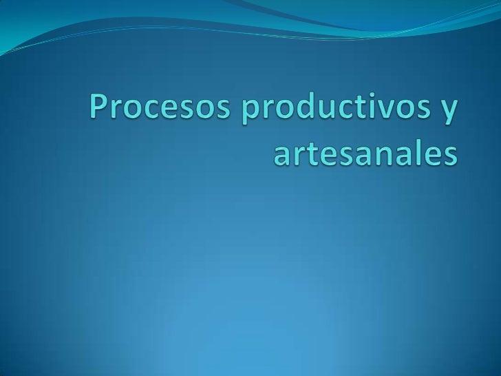 Procesos productivos Los procesos Productivos son una Secuencia de  actividades requeridas para elaborar un producto  (bi...