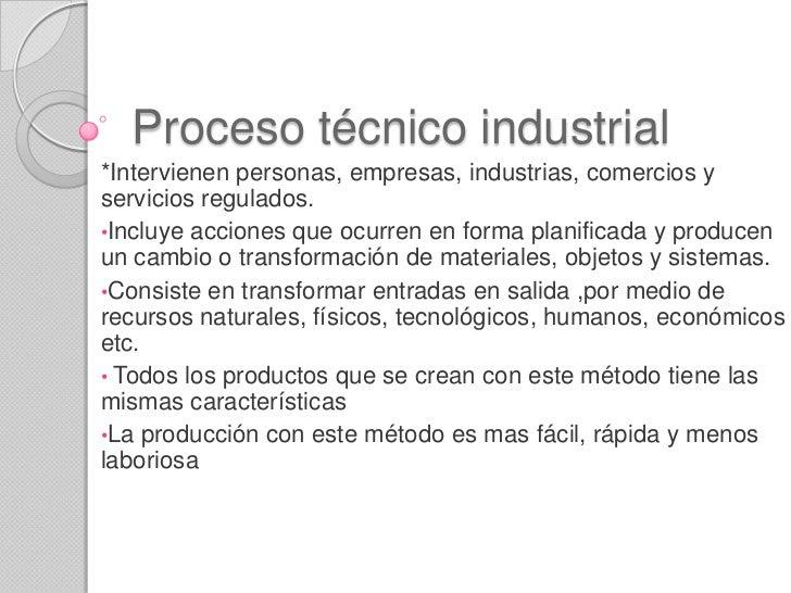 Proceso técnico industrial*Intervienen personas, empresas, industrias, comercios yservicios regulados.•Incluye acciones qu...
