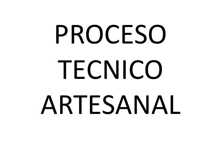 PROCESO TECNICOARTESANAL