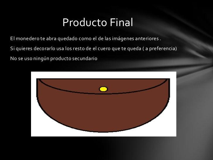 Producto FinalEl monedero te abra quedado como el de las imágenes anteriores .Si quieres decorarlo usa los resto de el cue...