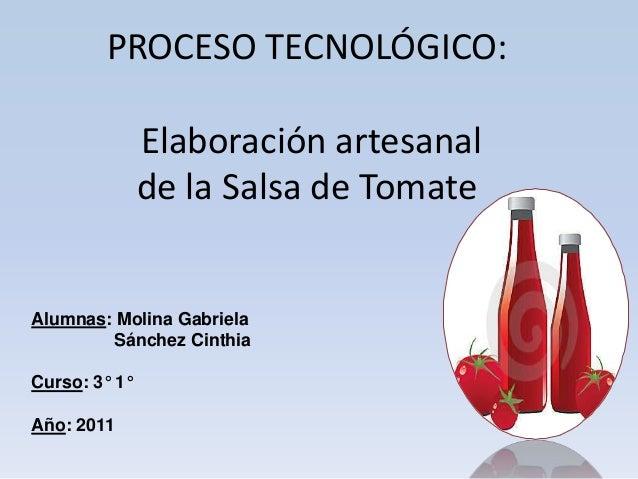 """PROCESO TECNOLÓGICO:               """"SALSA DE TOMATE""""Alumnas: Molina Gabriela        Sánchez CinthiaCurso: 3° 1°Año: 2011"""