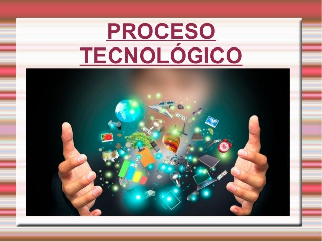PROCESO TECNOLÓGICO