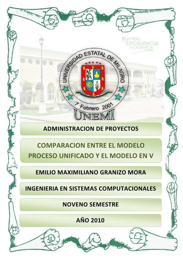 ADMINISTRACION DE PROYECTOS    COMPARACION ENTRE EL MODELO PROCESO UNIFICADO Y EL MODELO EN V     EMILIO MAXIMILIANO GRANI...