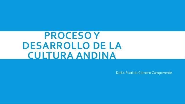 PROCESOY DESARROLLO DE LA CULTURA ANDINA Dalia PatriciaCarnero Campoverde