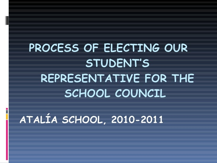 PROCESS OF ELECTING OUR STUDENT'S REPRESENTATIVE FOR THE SCHOOL COUNCIL  ATALÍA SCHOOL, 2010-2011