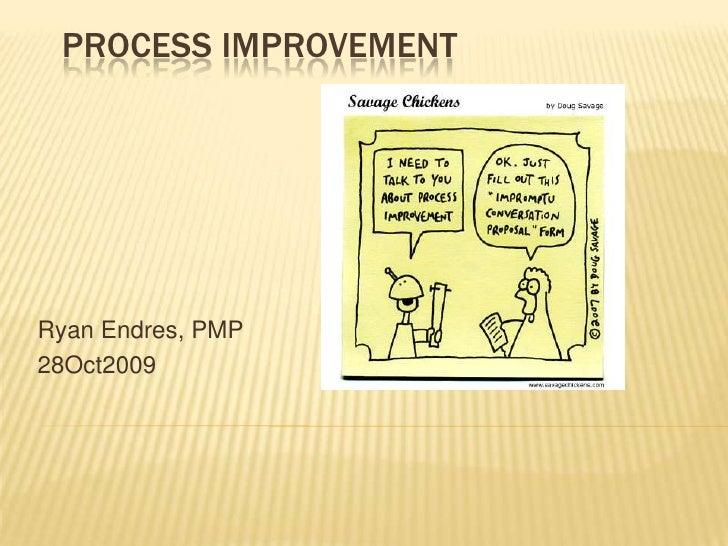 Process Improvement<br />Ryan Endres, PMP<br />28Oct2009<br />