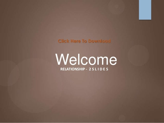Click Here To DownloadWelcome RELATIONSHIP - 2 S L I D E S