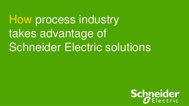 How process industry takes advantage of Schneider Electric solutions