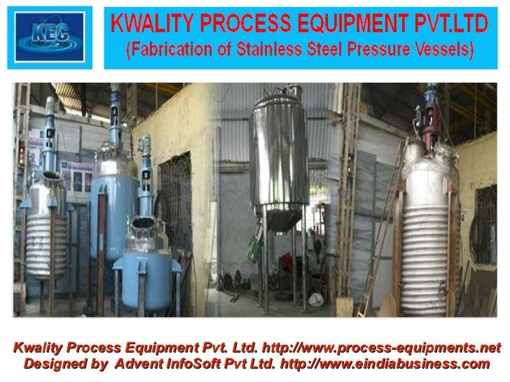 Kwality Process Equipment Pvt. Ltd. http://www.process-equipments.net Designed by Advent InfoSoft Pvt Ltd. http://www.eind...